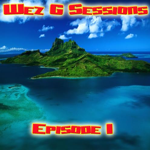 Wez G Sessions Episode 1