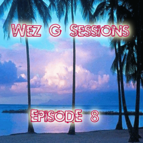 Wez G Sessions - Episode 8