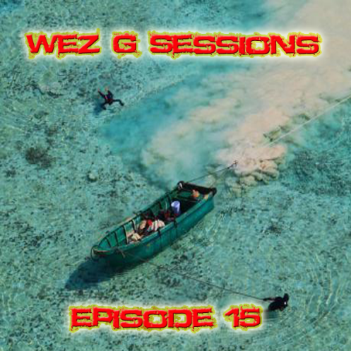 Wez G Sessions - Episode 15